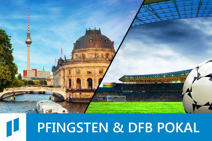 Pfingsten & DFB Pokalfinale in Berlin - Buchen Sie jetzt Ihren Städtetrip - Bis zu 12% Rabatt, wahlweise mit Frühstück!