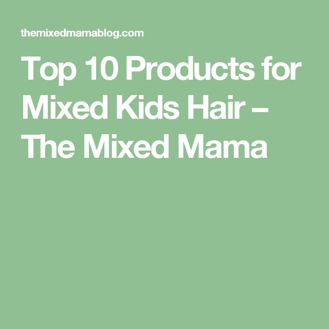 Top 10 Products for Mixed Kids Hair – The Mixed Mama