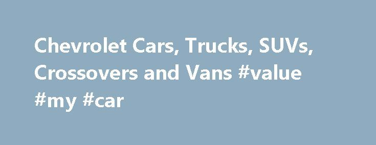 Chevrolet Cars, Trucks, SUVs, Crossovers and Vans #value #my #car http://car-auto.nef2.com/chevrolet-cars-trucks-suvs-crossovers-and-vans-value-my-car/  #sports cars # Help Center * The Manufacturer's Suggested Retail Price excludes destination freight charge. tax, title, license, dealer fees and optional equipment. Click here to see all Chevrolet vehicles' destination freight charges. ***The Manufacturer's Suggested Retail Price excludes tax,…Continue Reading