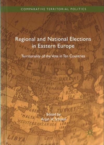Regional and National Elections in Eastern Europe: Territoriality of the Vote in Ten Countries