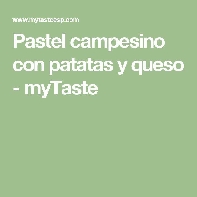 Pastel campesino con patatas y queso - myTaste
