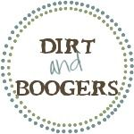 Dirt and Boogers - it's a playful life filled with dirt and boogers.