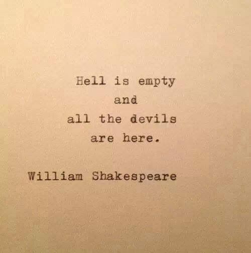 Hell is empty... it feels that way at times in this planet
