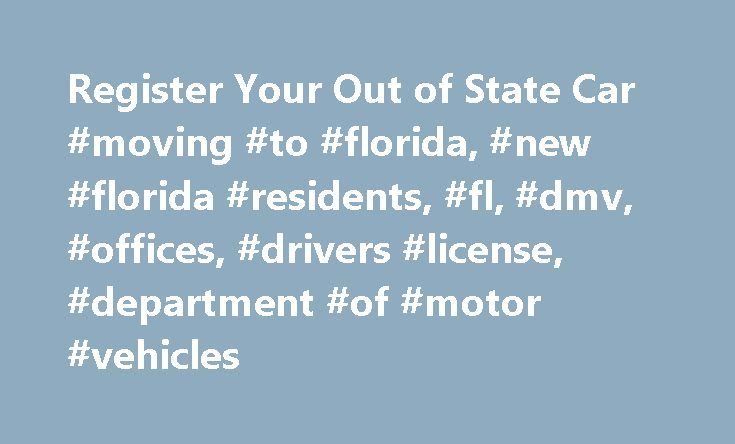 Register Your Out of State Car #moving #to #florida, #new #florida #residents, #fl, #dmv, #offices, #drivers #license, #department #of #motor #vehicles http://debt.nef2.com/register-your-out-of-state-car-moving-to-florida-new-florida-residents-fl-dmv-offices-drivers-license-department-of-motor-vehicles/  # Register Your Out of State Car Register Your Out of State Car When you move to Florida and become a resident you have 10 days to register your out of state vehicle. You are considered a…