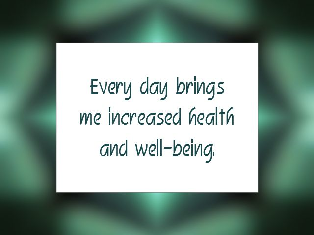"Daily Affirmation for October 19, 2015 #affirmation #inspiration - ""Every day brings me increased health and well-being."""