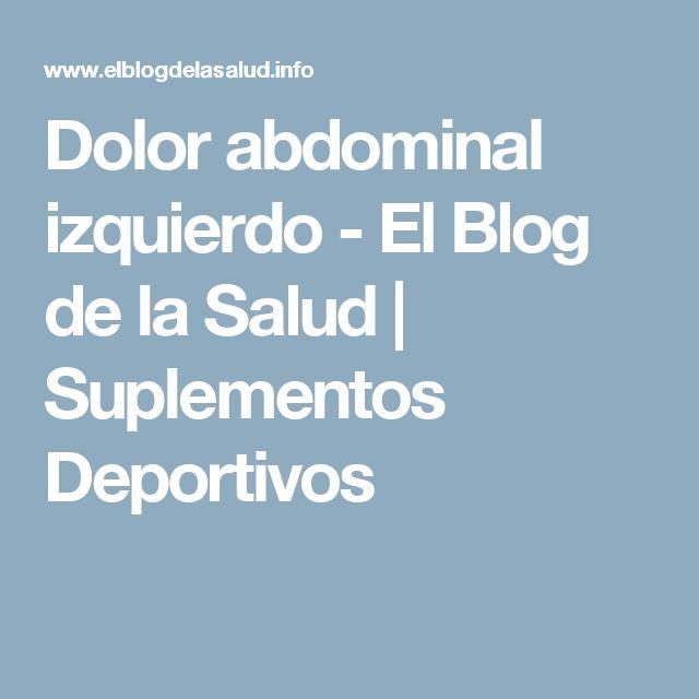 Dolor abdominal izquierdo - El Blog de la Salud | Suplementos Deportivos