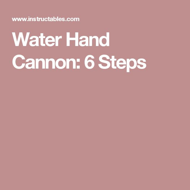 Water Hand Cannon: 6 Steps