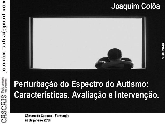 ©NoellOszvald joaquim.coloa@gmail.com Joaquim Colôa Perturbação do Espectro do Autismo: Características, Avaliação e Inter...