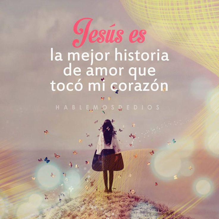 Jesus es la mejor historia de amor que tocó mi corazon :) /Frases ♥ Cristianas ♥