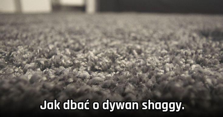 Jak dbać o dywan shaggy. Czyszczenie dywanu shaggy KROK PO KROKU.