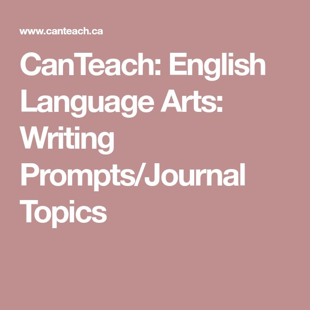 CanTeach: English Language Arts: Writing Prompts/Journal Topics