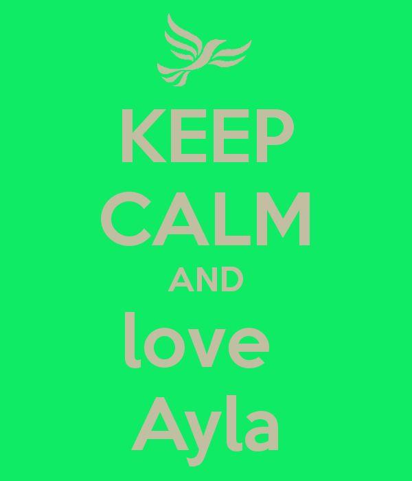 KEEP CALM AND love Ayla - KEEP CALM AND CARRY ON Image ...