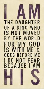I do not fear, because I am His. I AM the son of a King who is not moved by the world  FOR MY GOD is with me & is with me I DO NOT FEAR BECAUSE I AM HIS.