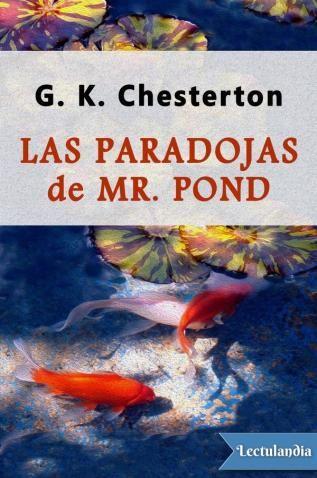 Las paradojas de Mr. Pond es una recopilación de novelas policiacas escritas por G. K. Chesterton, publicadas en 1937 poco después de su muerte.Las historias giran en torno a un funcionario público llamado «Mr. Pond»; nunca se menciona su nombre de...