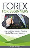 Free Kindle Book -   Forex for Beginners: How to Make Money Trading Global Currency Markets (Forex Trading, Trading, Forex, Currency Markets, Forex for Beginners, Foreign Exchange, Money, Traders)