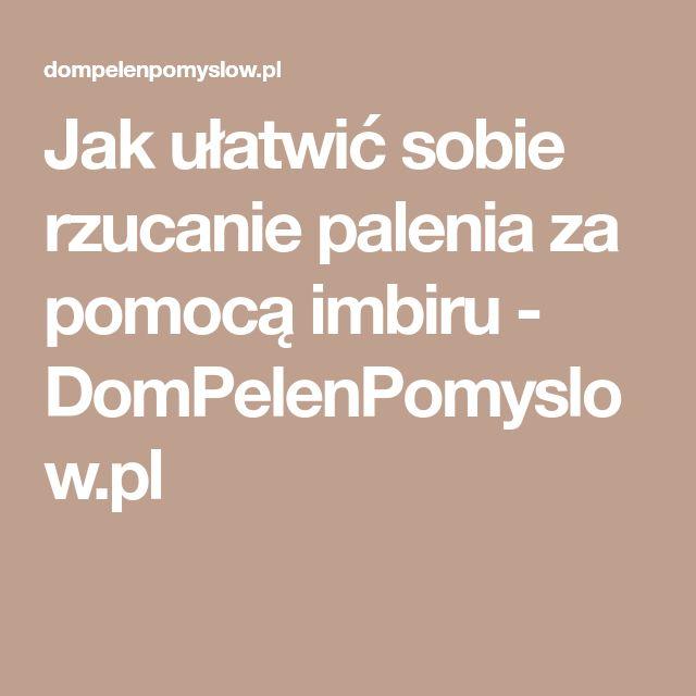 Jak ułatwić sobie rzucanie palenia za pomocą imbiru - DomPelenPomyslow.pl