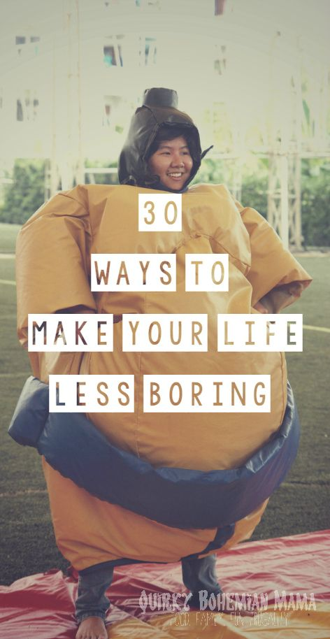 30 Ways to Make Your Life Less Boring. Is routine and predictability draining the life out of you?