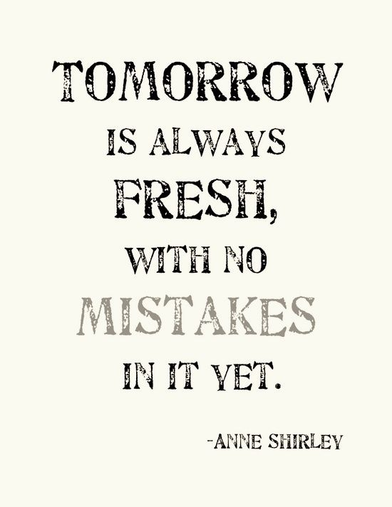 Anne Shirley (Anne of Green Gables), Scarlett O'Hara and Orphan Annie all taught me to remember this on tough days!