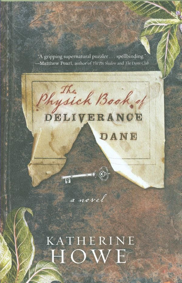 a review of the physick book of deliverance dane written by katherine howe Buy katherine howe's beautiful novel to try out this literary recipe michael alec rose is a composer who teaches at vanderbilt university's blair school of music the physick book of deliverance dane.