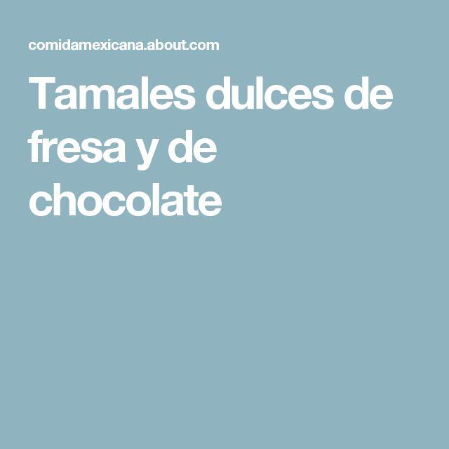 Tamales dulces de fresa y de chocolate