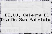 http://tecnoautos.com/wp-content/uploads/imagenes/tendencias/thumbs/eeuu-celebra-el-dia-de-san-patricio.jpg San Patricio. EE.UU. celebra el Día de San Patricio, Enlaces, Imágenes, Videos y Tweets - http://tecnoautos.com/actualidad/san-patricio-eeuu-celebra-el-dia-de-san-patricio/