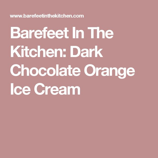 Barefeet In The Kitchen: Dark Chocolate Orange Ice Cream