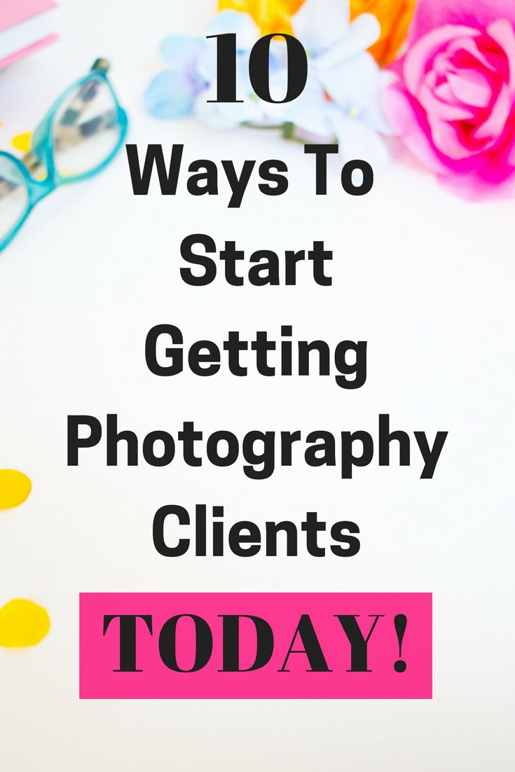 10 Ways to start getting photography clients today!