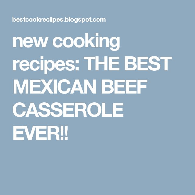 new cooking recipes: THE BEST MEXICAN BEEF CASSEROLE EVER!!