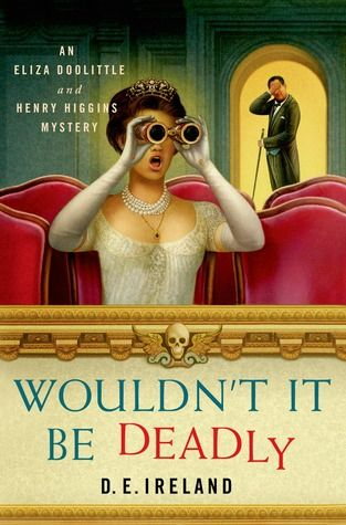 Book Reviews | Open Book Society | WOULDN'T IT BE DEADLY (ELIZA DOOLITTLE & HENRY HIGGINS MYSTERY, BOOK #1) BY D.E. IRELAND: BOOK REVIEW