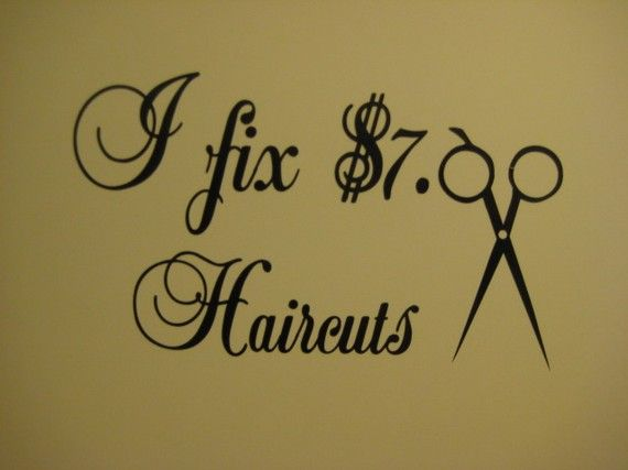 I need this sign.......Hair Stylist Beauty Salon I fix 7 00 HAIRCUTS Decal by mr300s, $3.99
