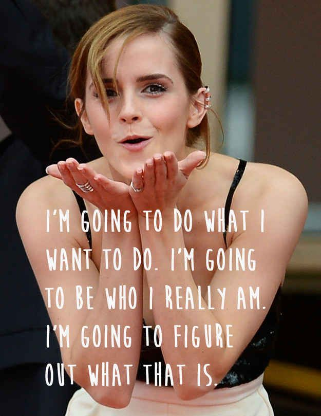Emma Watson- She's not afraid to find her own way.