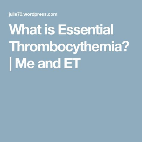 What is Essential Thrombocythemia?   Me and ET
