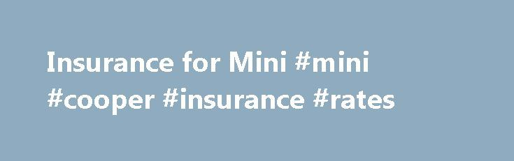 Insurance for Mini #mini #cooper #insurance #rates http://south-dakota.remmont.com/insurance-for-mini-mini-cooper-insurance-rates/  # Insurance for Classic Mini BMW MINI models Get Cheaper Insurance for your Mini We have specialist policies for everything from a classic 1959 original Morris Mini Minor, right through to the latest BMW Mini Cooper S Works and our experience and expertise in insuring Minis over a number of years speaks for itself: We were the pioneers of limited mileage…