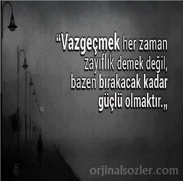 'Vazgeçmek her zaman zayıflık demek değildir, bazen bırakacak kadar güçlü olmaktır.
