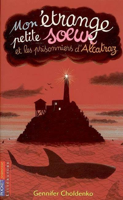 Mon étrange petite sœur et les prisonniers d'Alcatraz / G. Choldenko. - Pocket, 2006