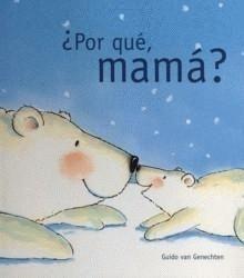 """""""¿Por qué, mamá?"""" - Guido van Genechten (Edelvives) #madres #mamas"""