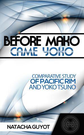 Before Mako Came Yoko: Comparative Study of Pacific Rim and Yoko Tsuno by Natacha Guyot (Goodreads page, eBook).