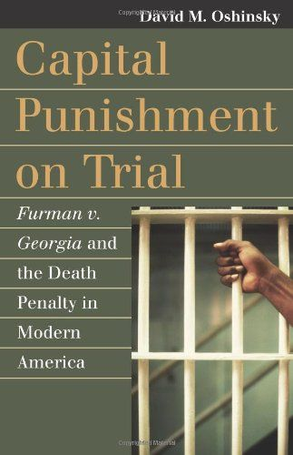 "Capital Punishment on Trial: Furman v. Georgia and the Death Penalty in Modern America (Landmark Law Cases and American Society). Recommended by WORLD magazine. ""Tightly written and thoughtful ... well-researched, well-written."""