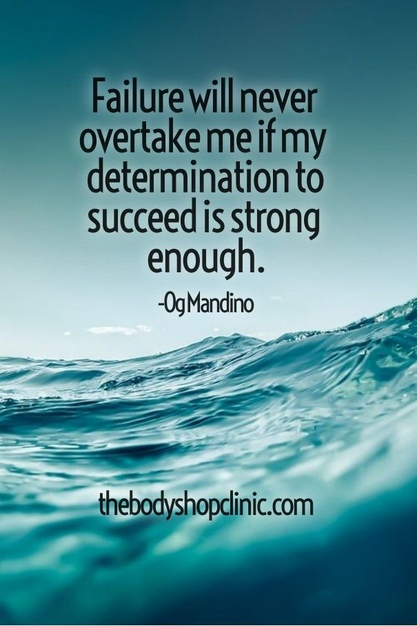 Top 10 Motivational Quotes – Failure will never overtake me if my determination to succeed is strong enough.
