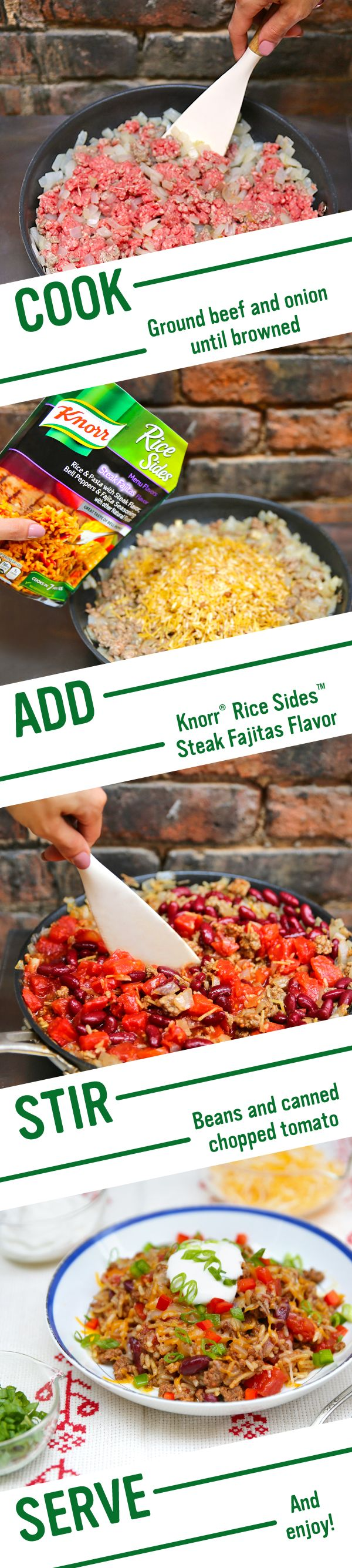 Need a simple, family (and budget) friendly dinner tonight? Follow this easy recipe for flavorful Fajita Chili Con Carne! 1. Cook ground beef with onion. 2. Add Knorr® Menu Flavors Rice Sides™ - Steak Fajitas flavor,  stir beans and canned chopped tomatoes 3. Garnish with sour cream, shredded cheddar cheese, sliced green onions, and serve. Enjoy!