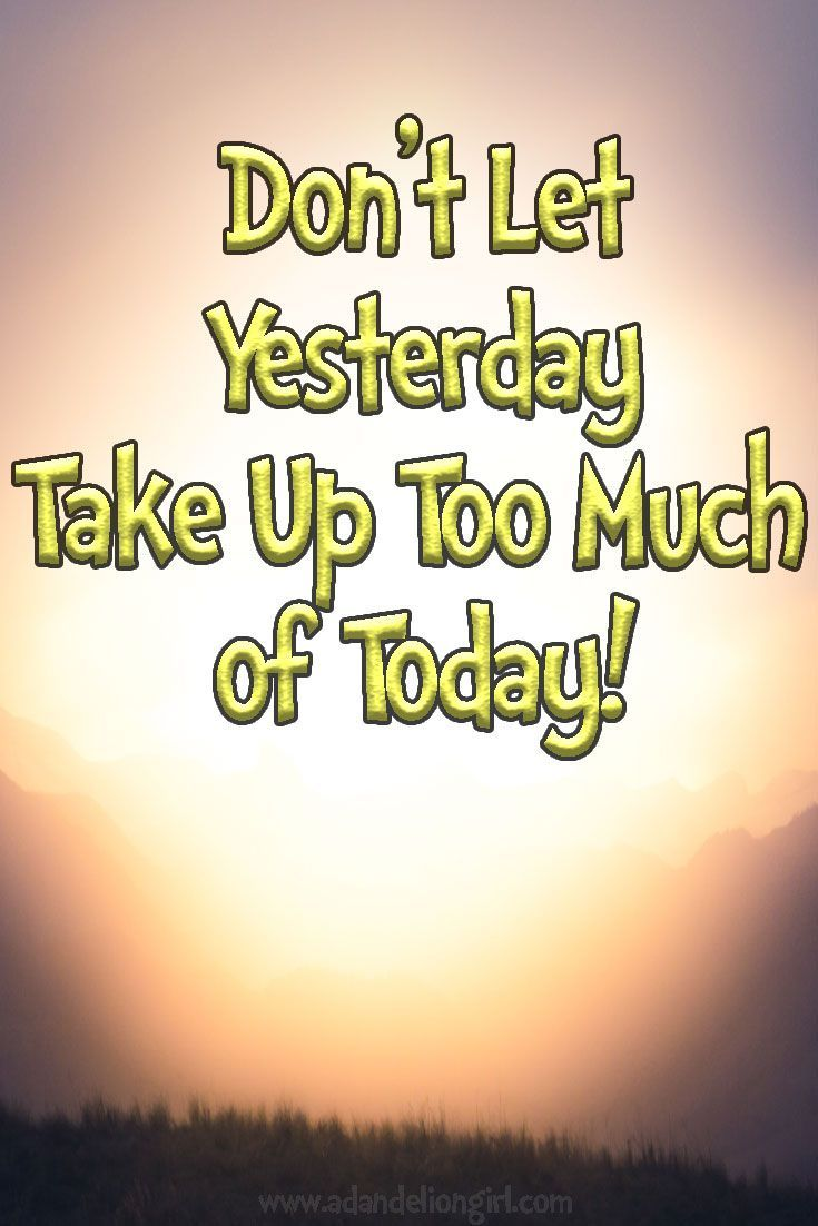 Don't Let  Yesterday Take Up Too Much  of Today!!  Lots of Inspiration Quotes! With sayings mixed in with beautiful scenes of sunsets, sunrises and of the ocean! I hope you enjoy our site! www.adandeliongir...