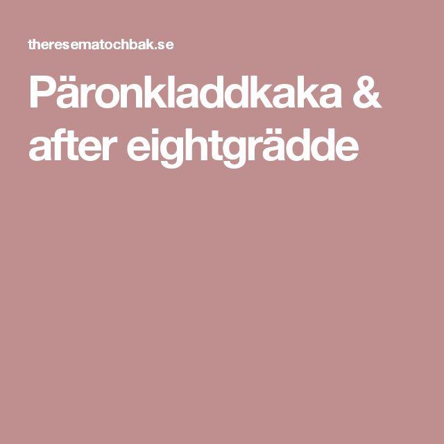 Päronkladdkaka & after eightgrädde