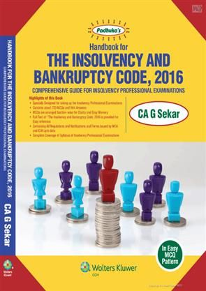 """This Book Titled Handbook for """"The Insolvency and Bankruptcy Code, 2016"""" is an outcome of the recent legislation, """"The Insolvency and Bankruptcy Code, 2016"""". This Act, seeks to consolidate and amend various laws relating to Insolvency and Bankruptcy of Corporate Persons, Partnership and Individuals under a single framework to ensure quicker resolution of cases."""