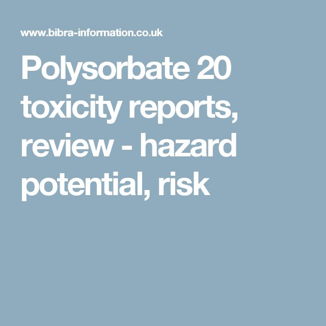 Polysorbate 20 toxicity reports, review - hazard potential, risk
