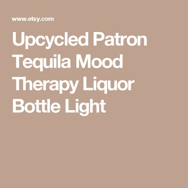 Upcycled Patron Tequila Mood Therapy Liquor Bottle Light