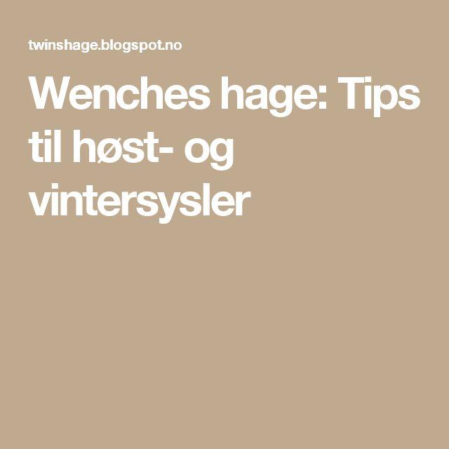 Wenches hage: Tips til høst- og vintersysler