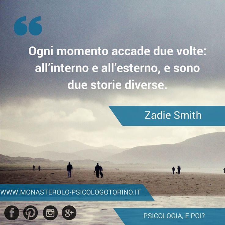 Ogni momento accade due volte: all'interno e all'esterno, e sono due storie diverse. #ZadieSmith #Aforismi