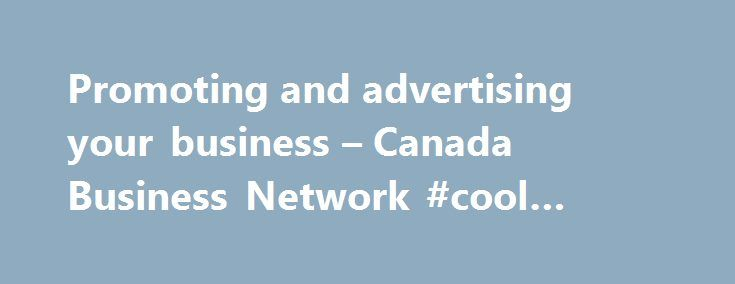 Promoting and advertising your business – Canada Business Network #cool #business #ideas http://busines.remmont.com/promoting-and-advertising-your-business-canada-business-network-cool-business-ideas/  #advertise your business # Promoting and advertising your business Promoting your business is an ongoing activity that involves everything from word of mouth, to trade shows, to paid advertisements in the media. Once you have developed your marketing plan and are ready to choose your…