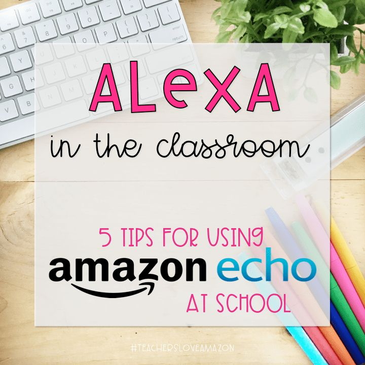 5 Tips for Using Alexa in the Classroom