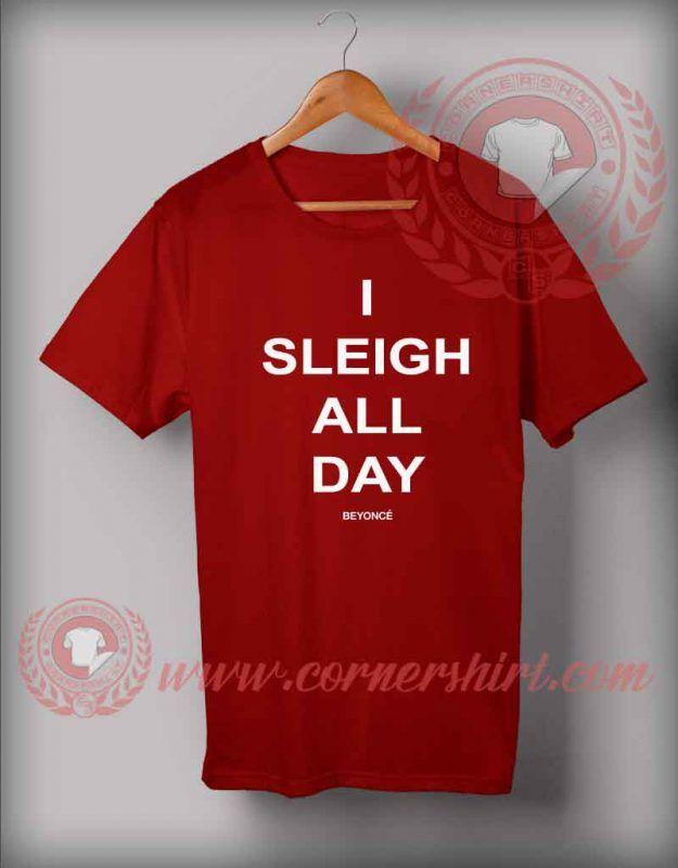I Sleigh All Day T shirt #ISleighAllDayTshirt  #CustomDesignTshirts #CheapCustomMadeTshits #QuotesTshirt #Quotesshirtformen #FunnyChristmasGiftsForFriends #12dayofChristmasfunnyGiftIDeas #CheapQuotesTshirts #HoHoHoMerryChristmasTshirt #quotesoftheday #Motivationalquotes #ChristmasHolidayOutfits #ThanksGivingDay #ChristmasTshirt #Tshirt #tees #Shirt #fashion #outfits #BlackFriday #EarlyChristmasGifts #Beyonce #BeyonceMerch #BeyonceChristmasShirts